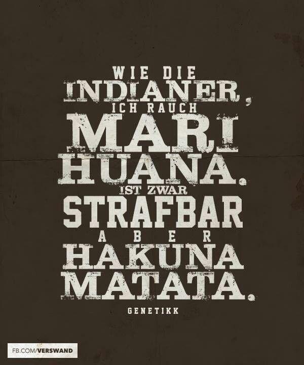 Wie Die Indianer,  ich rauch Marihuana. Ist zwar strafbar aber Hakuna Matata! (Genetikk)