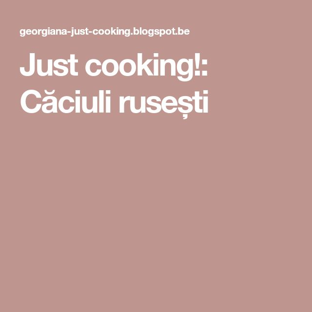Just cooking!: Căciuli rusești