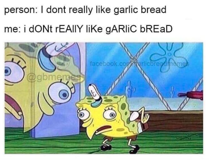 Nothing can top a garlic bread meme. H/T Garlic Bread Memes and Potato Memes.