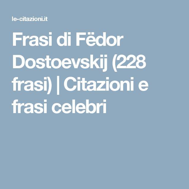 Frasi di Fëdor Dostoevskij                                           (228 frasi)                    | Citazioni e frasi celebri