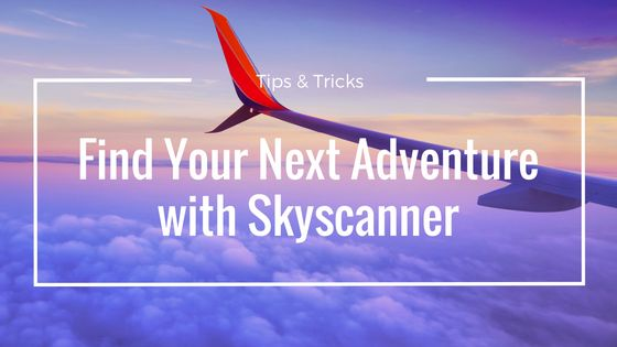 How to find your next adventure with Skyscanner