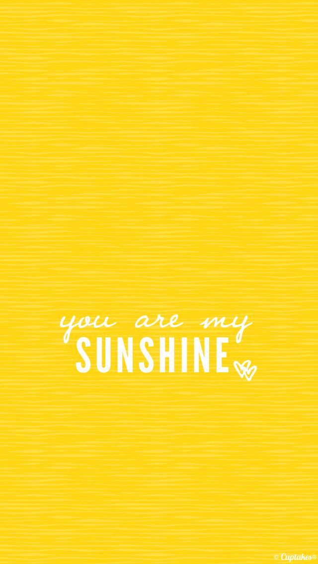 You are my sunshine phone wallpaper Yellow wallpaper