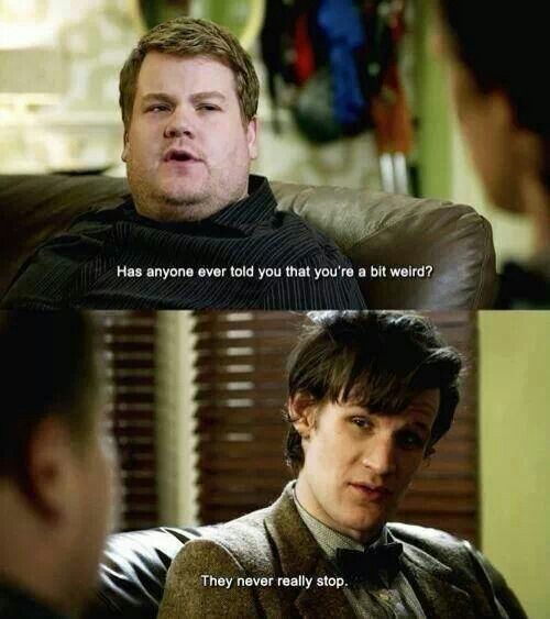 You've no idea how many times I've been asked that as well. People now get the Whovian answer! Thankyou, Doctor. Craig (James Cordon) and the 11th Doctor (Matt Smith) in 'The Lodger'.