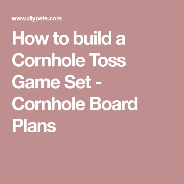 How to build a Cornhole Toss Game Set - Cornhole Board Plans