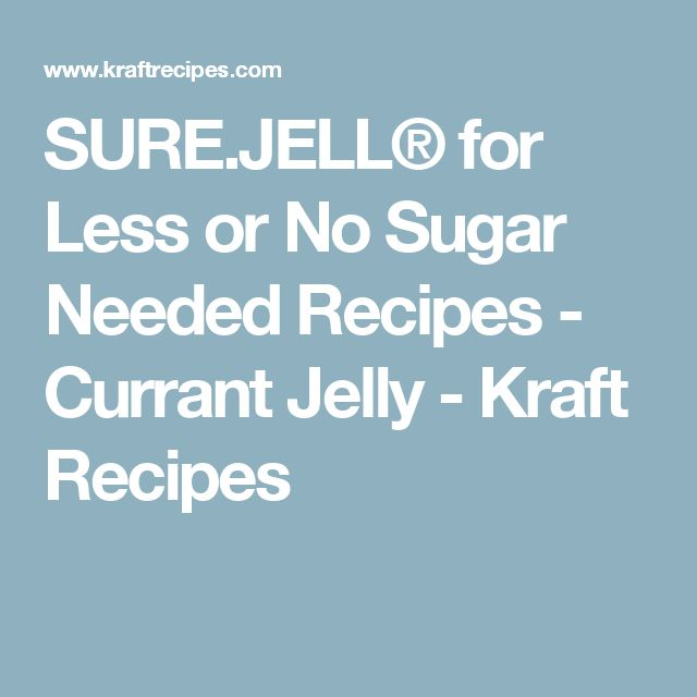 SURE.JELL® for Less or No Sugar Needed Recipes - Currant Jelly - Kraft Recipes