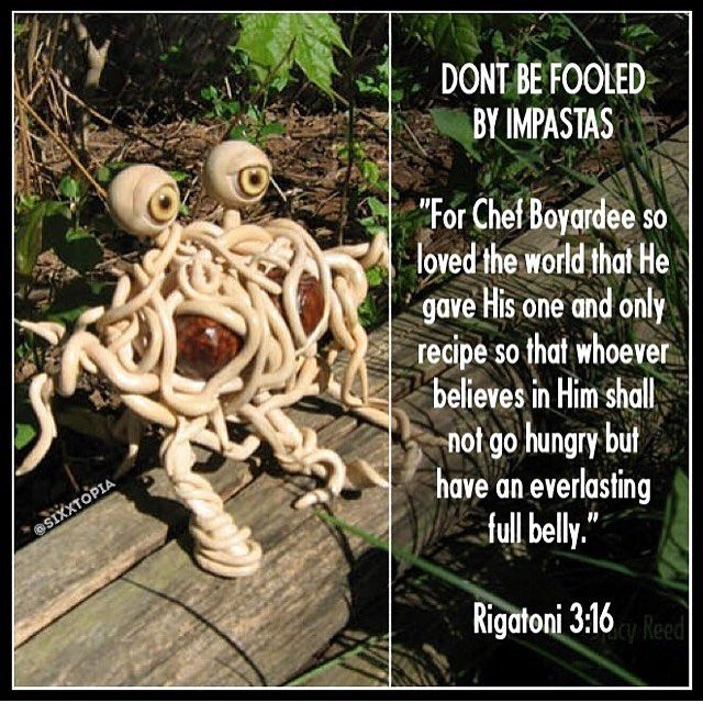 Atheism, Religion, God is Imaginary, Flying Spaghetti Monster. Don't be fooled by impastas. For Chef Boyardee so loved the world that he gave his one and only recipe so that whoever believes in him shall not go hungry but have an everlasting full belly. Rigatoni 3:16