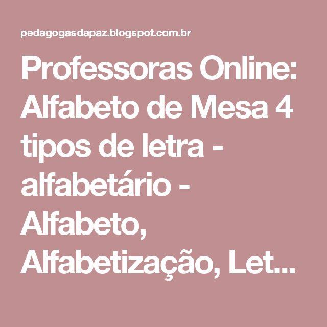 Professoras Online: Alfabeto de Mesa 4 tipos de letra - alfabetário - Alfabeto, Alfabetização, Letra Cursiva, Letra de mão,