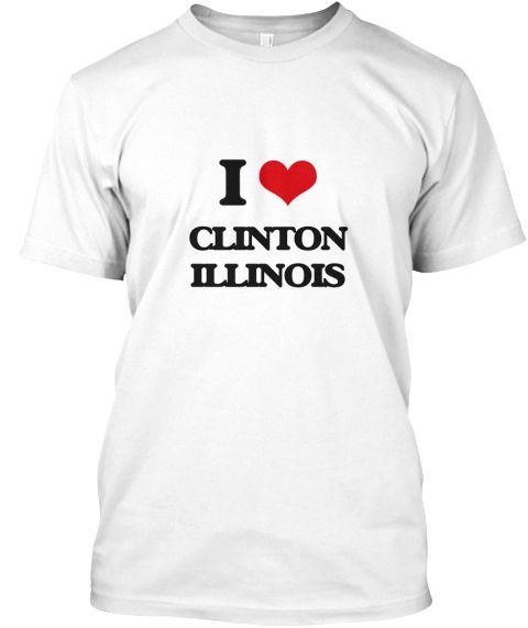 I Love Clinton Illinois White T-Shirt Front - This is the perfect gift for someone who loves Clinton. Thank you for visiting my page (Related terms: I Love,I Love Clinton Illinois,I Heart Clinton Illinois,Clinton,De Witt,Clinton Travel,Illinois,Clin ...)