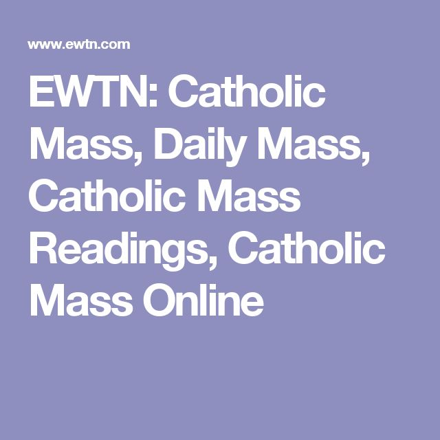 EWTN: Catholic Mass, Daily Mass, Catholic Mass Readings, Catholic Mass Online