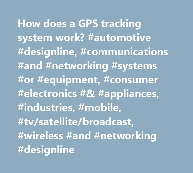 How does a GPS tracking system work? #automotive #designline, #communications #and #networking #systems #or #equipment, #consumer #electronics #& #appliances, #industries, #mobile, #tv/satellite/broadcast, #wireless #and #networking #designline http://furniture.nef2.com/how-does-a-gps-tracking-system-work-automotive-designline-communications-and-networking-systems-or-equipment-consumer-electronics-appliances-industries-mobile-tvsatellitebroad/  # Sign Up / Sign In Sign In Sign In…