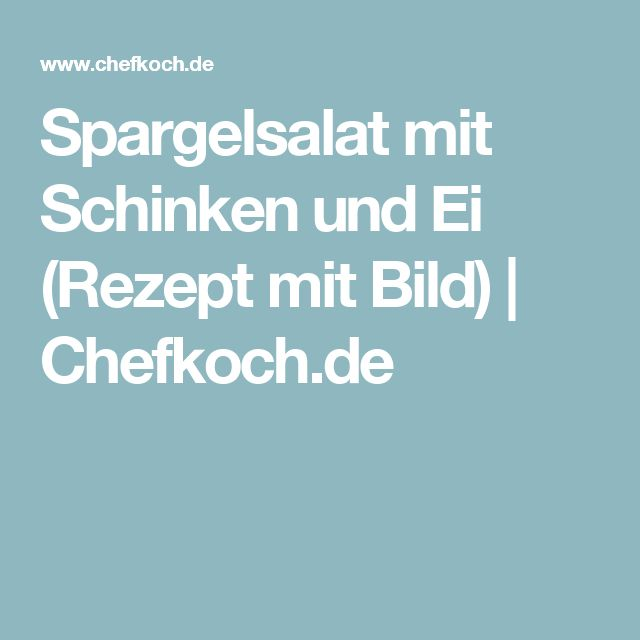Spargelsalat mit Schinken und Ei (Rezept mit Bild) | Chefkoch.de