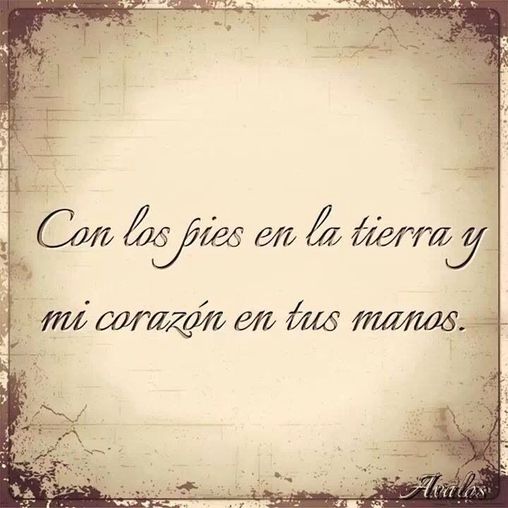 Amor Frase - with my feet on the ground and my heart in your hands.