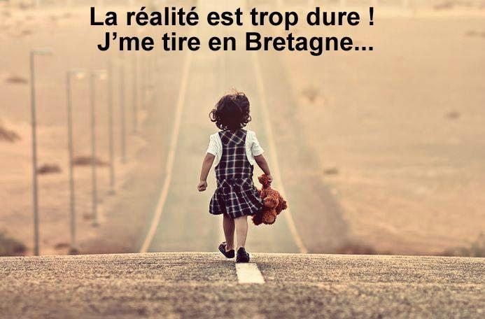 la realite est trop dure, je me tire en Bretagne