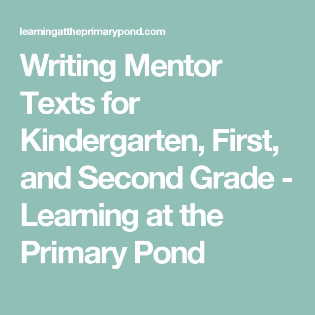 Writing Mentor Texts for Kindergarten, First, and Second Grade - Learning at the Primary Pond