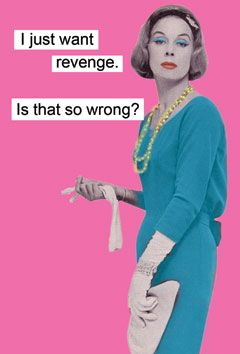 I just want revenge. Is that so wrong? I don't think revenge is... but that eye shadow sure is!