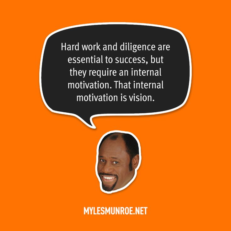 """""""Hard work and diligence are essential to success, but they require an internal motivation. That internal motivation is vision."""" #mylesmunroe"""