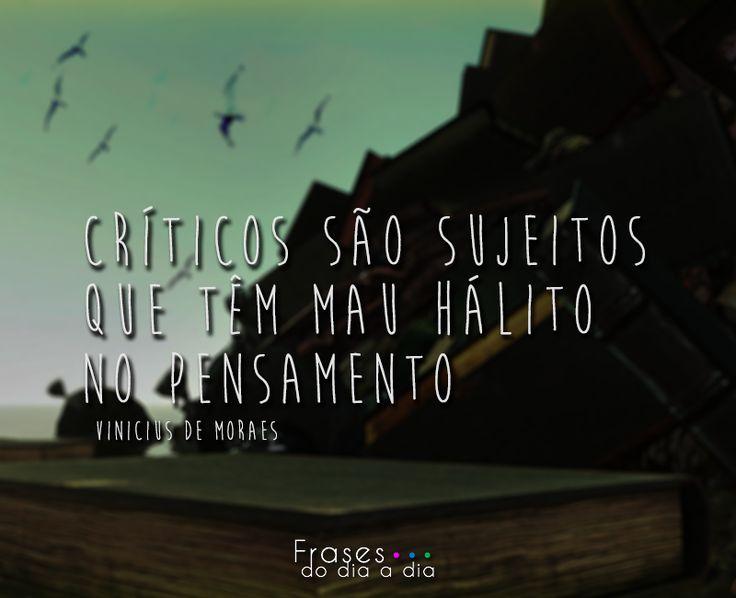 Críticos são sujeitos que têm mau hálito no pensamento Vinicius de Moraes RelacionadosA vida é a arte do encontro, embora haja tanto desencontro pela vida Vinicius de MoraesO uísque é ...Read more