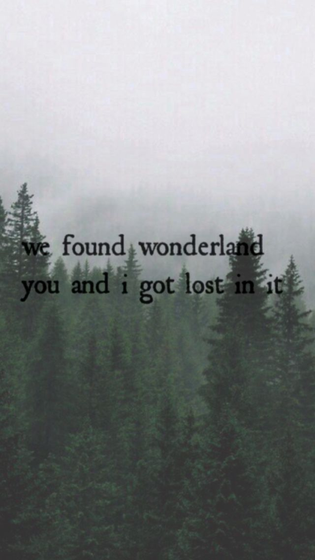 We found wonderland,you and I got lost in it.