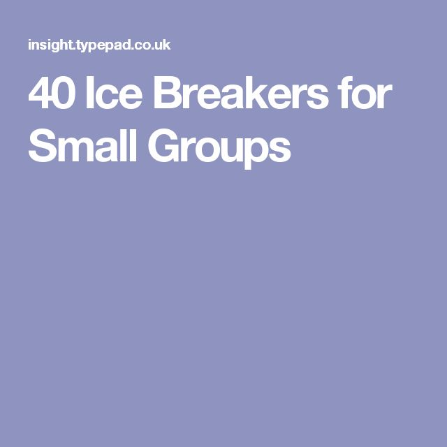 40 Ice Breakers for Small Groups