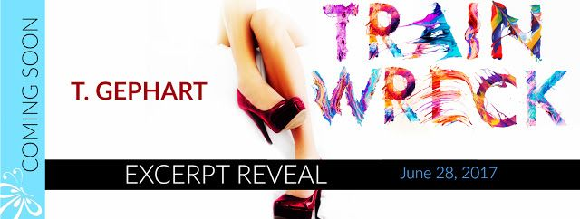Renee Entress's Blog: [Excerpt Reveal] Train Wreck by T. Gephart