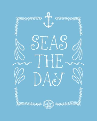 Seas the day.