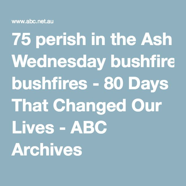 75 perish in the Ash Wednesday bushfires | Economical and Social