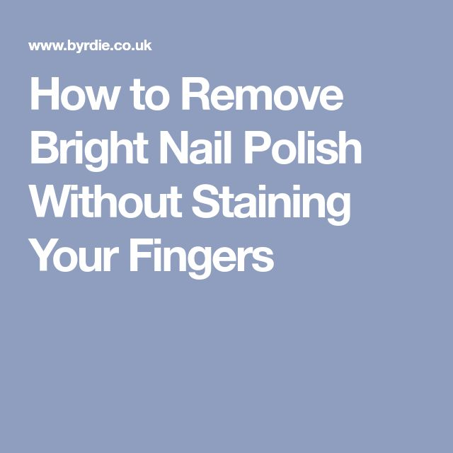 How to Remove Bright Nail Polish Without Staining Your Fingers