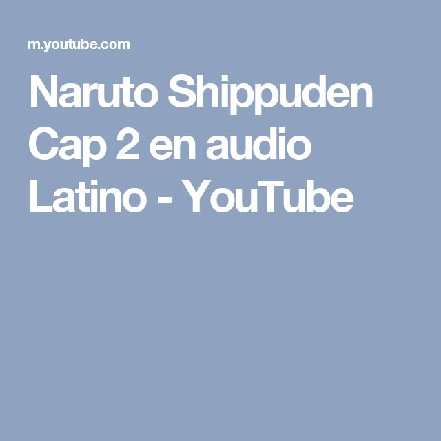 Naruto Shippuden Cap  2 en audio Latino - YouTube