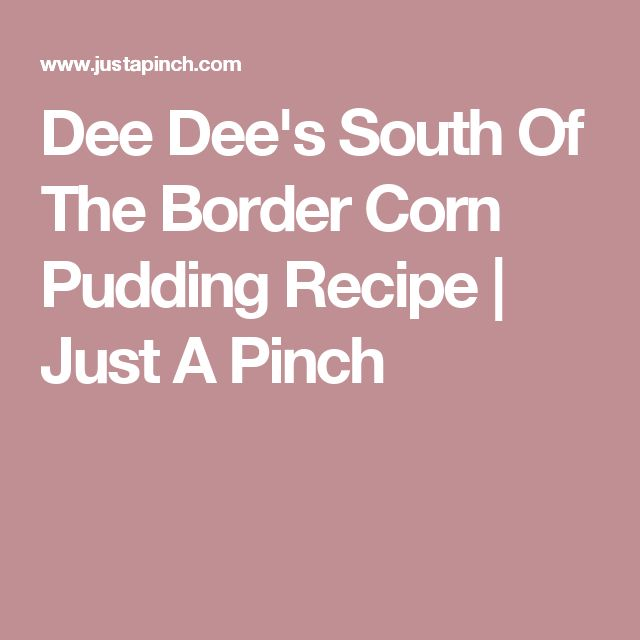 Dee Dee's South Of The Border Corn Pudding Recipe | Just A Pinch