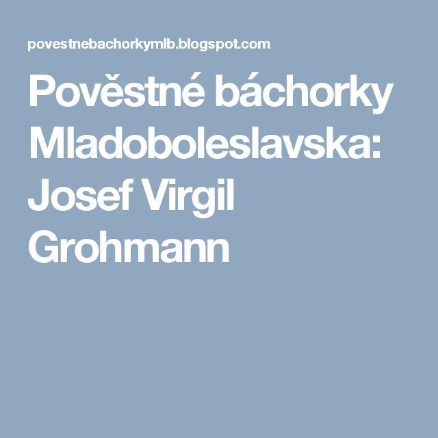 Pověstné báchorky Mladoboleslavska: Josef Virgil Grohmann