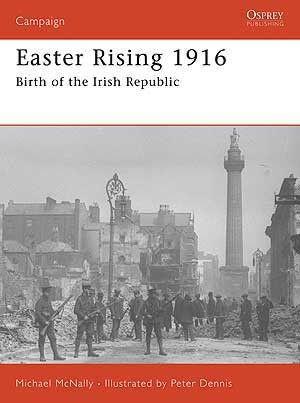 Easter Rising 1916 : Birth of the Irish Republic