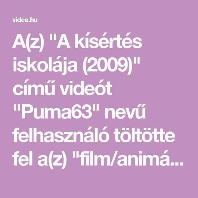 """A(z) """"A kísértés iskolája (2009)"""" című videót """"Puma63"""" nevű felhasználó töltötte fel a(z) """"film/animáció"""" kategóriába. Eddig 3530 alkalommal nézték meg."""