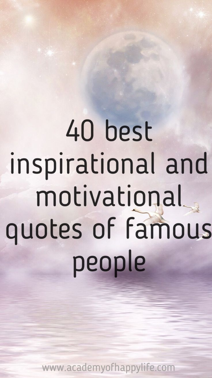 40 best quotes of famous people. Best motivational and inspirational quotes from famous people.Simply best of the best. Read the wisdom of famous people. Enjoy reading it. Motivational quotes, inspirational quotes.