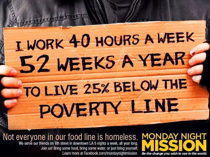 Working 40 hours a week, 52 weeks a year to live 25% below the poverty line. Not the way it's supposed to be.