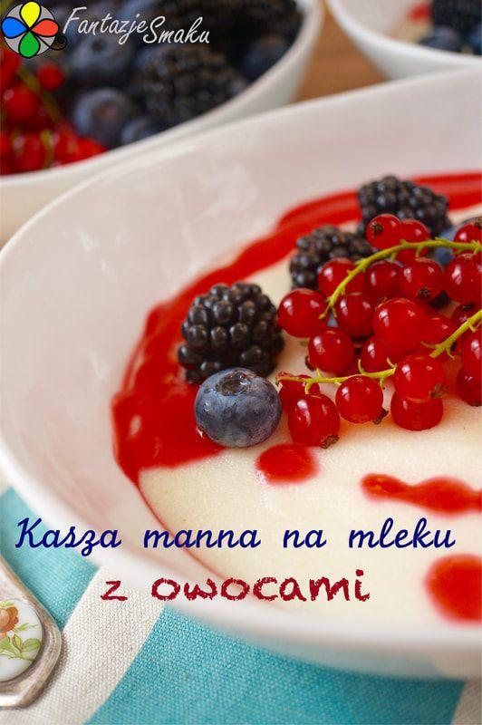 KASZA MANNA NA MLEKU Z OWOCAMI http://fantazjesmaku.weebly.com/blog-kulinarny/kasza-manna-na-mleku-z-owocami