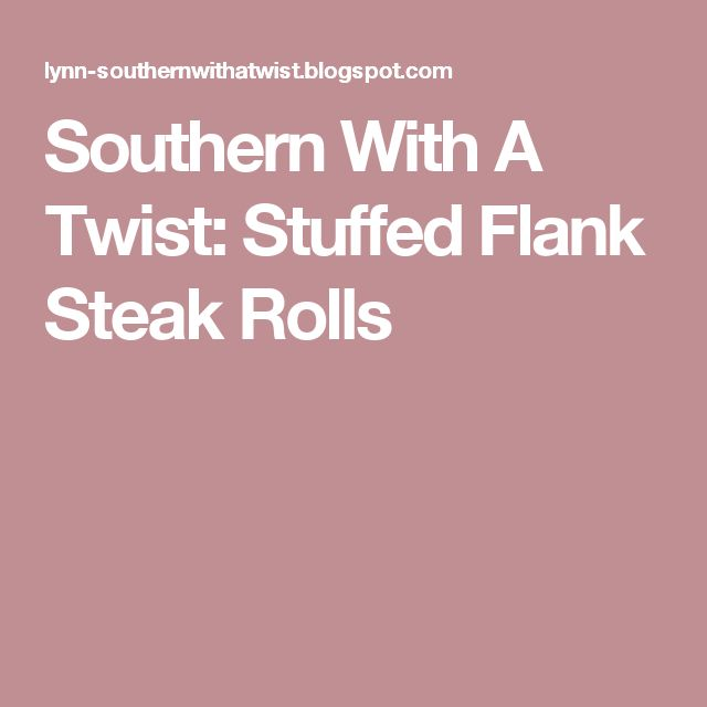 Southern With A Twist: Stuffed Flank Steak Rolls
