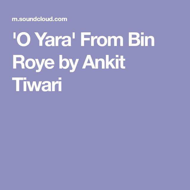 'O Yara' From Bin Roye by Ankit Tiwari