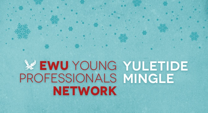 EWU Young Professionals Network Event | Yuletide Mingle    Make merry with EWU's Young Professionals Network and squeeze in some last-minute networking this holiday season. We might even spend the night toasting the victorious Eagle football team. (Go Eags!)    Tickets are only $10, which includes appetizers and a drink. You can also feel good knowing that half of every ticket supports the EWU Student Emergency Fund. Boost your career, build your network and do some good at the same time.