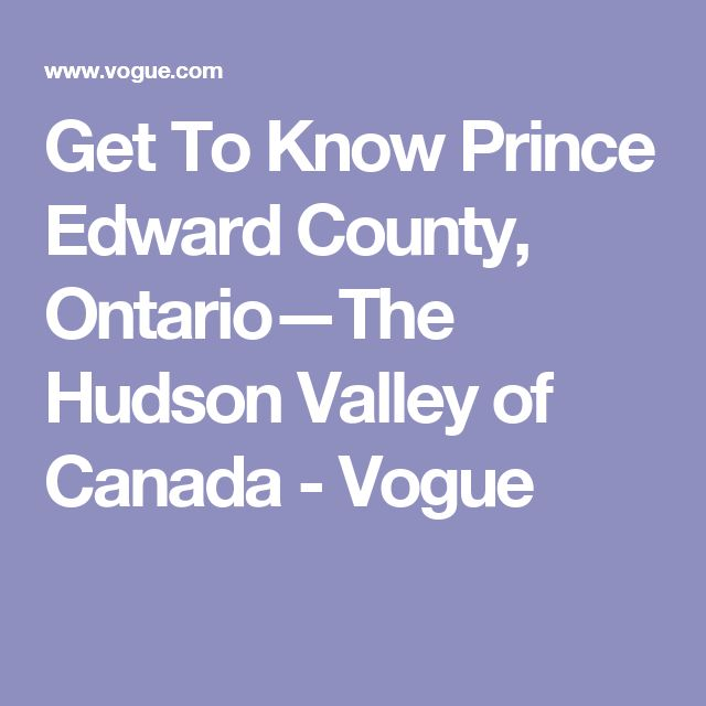 Get To Know Prince Edward County, Ontario—The Hudson Valley of Canada - Vogue