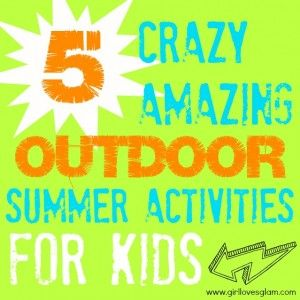 5 Amazing Outdoor Summer Activities and Games for Kids - Girl Loves Glam