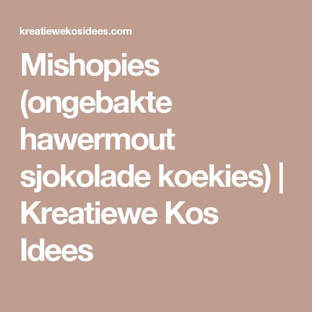 Mishopies (ongebakte hawermout sjokolade koekies) | Kreatiewe Kos Idees