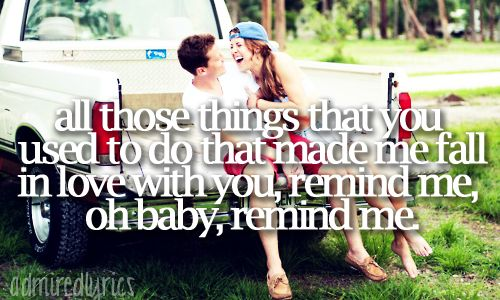 All those things that you used to do that made me fall in love with you, reminds me, oh baby, remind me - Remind Me - Brad Paisley And Carrie Underwood