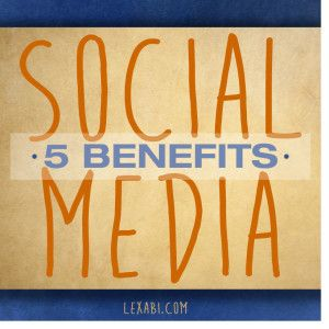Social media provides 5 primary benefits: » Lexabi Communications
