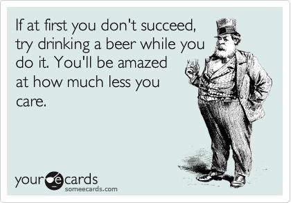 Sometimes you just gotta give up and get a beer.