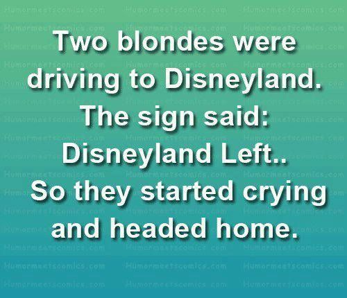 I done usually like blond jokes because I am a blond, but I think I can over look it on this one because this is pretty funny!