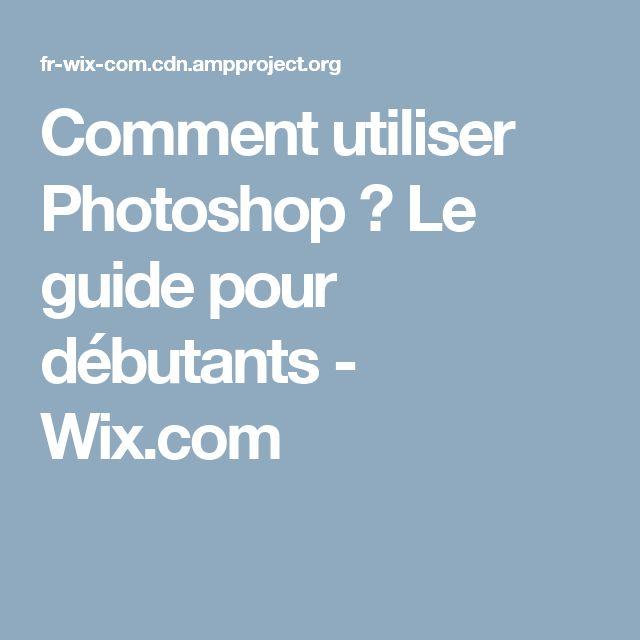 Comment utiliser Photoshop ? Le guide pour débutants - Wix.com