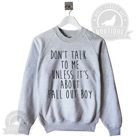 Don't Talk To Me Unless It's About Fall Out Boy by WolfStreetArt - WANT