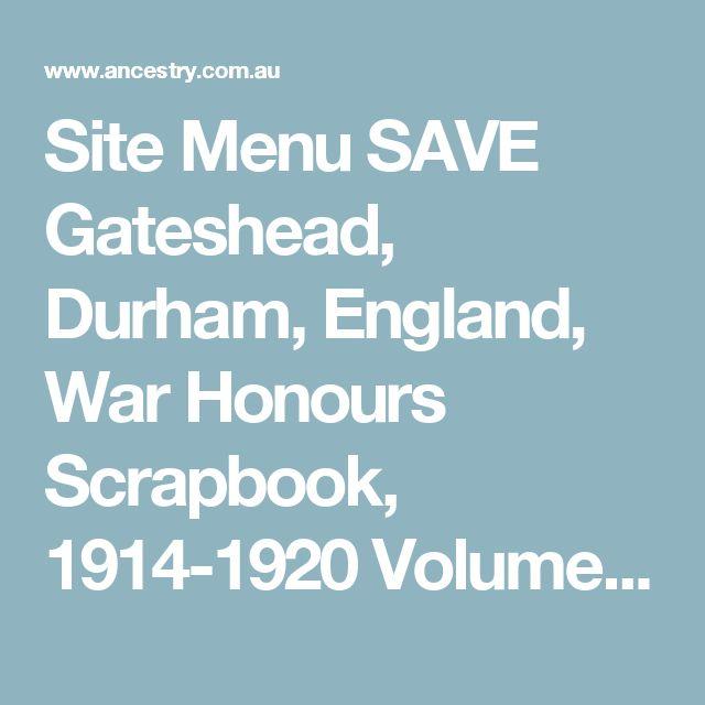 Site Menu SAVE Gateshead, Durham, England, War Honours Scrapbook, 1914-1920 Volume 1, A-M