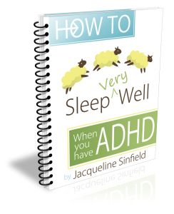 How to sleep very well when you have ADHD.  There are health conditions that you are more likely to have as a result. For example:     ADHD and Restless leg syndrome     ADHD and Sleep apnea     ADHD and Teeth grinding    are very often linked. Of course, if you have one or more of these conditions they directly affect the quality of your sleep.