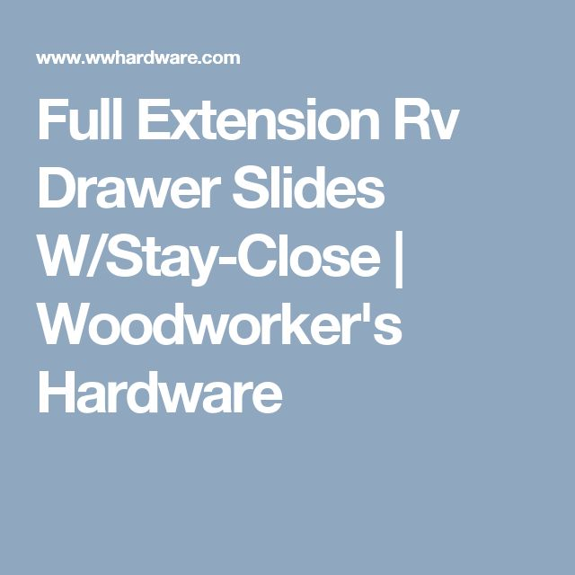 Full Extension Rv Drawer Slides W/Stay-Close | Woodworker's Hardware